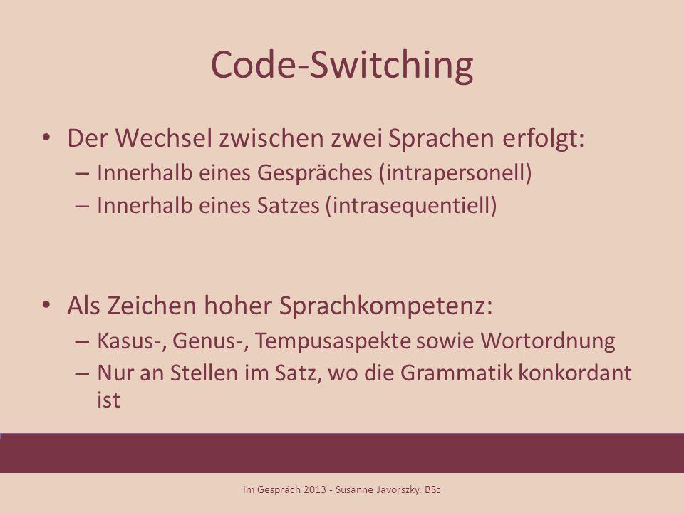 Code-Switching Der Wechsel zwischen zwei Sprachen erfolgt: – Innerhalb eines Gespräches (intrapersonell) – Innerhalb eines Satzes (intrasequentiell) A