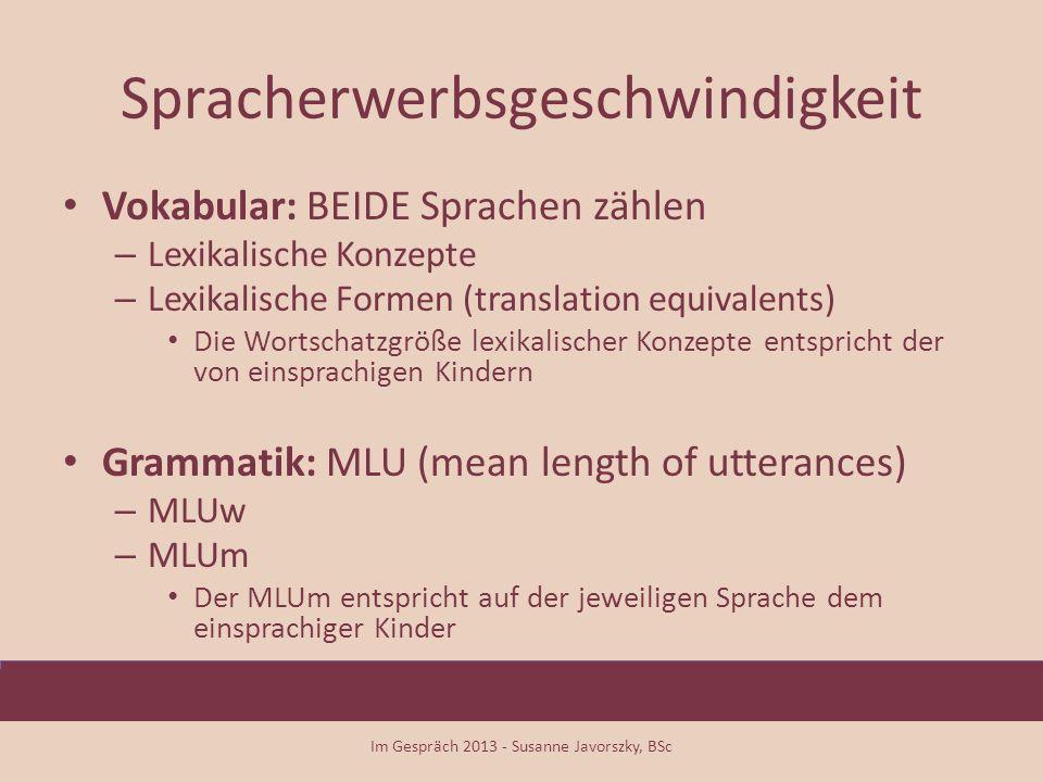 Spracherwerbsgeschwindigkeit Vokabular: BEIDE Sprachen zählen – Lexikalische Konzepte – Lexikalische Formen (translation equivalents) Die Wortschatzgr
