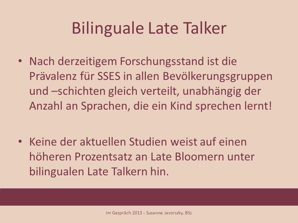 Bilinguale Late Talker Nach derzeitigem Forschungsstand ist die Prävalenz für SSES in allen Bevölkerungsgruppen und –schichten gleich verteilt, unabhä