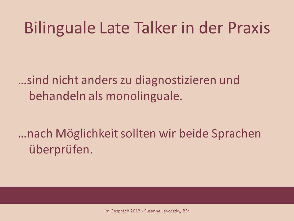 Bilinguale Late Talker in der Praxis …sind nicht anders zu diagnostizieren und behandeln als monolinguale. …nach Möglichkeit sollten wir beide Sprache