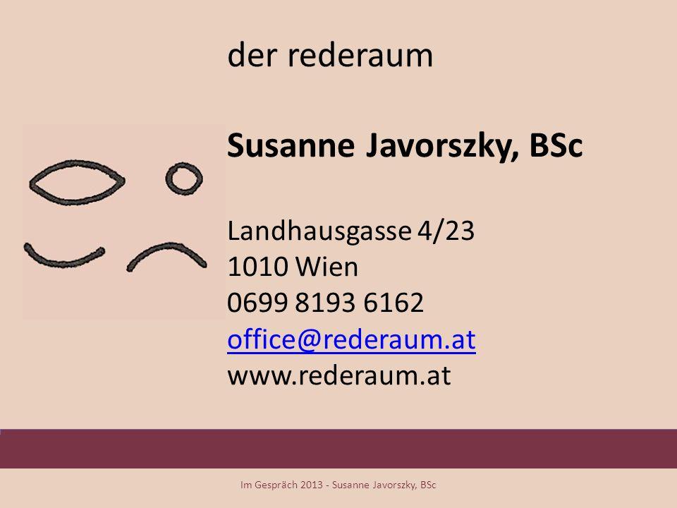 der rederaum Susanne Javorszky, BSc Landhausgasse 4/23 1010 Wien 0699 8193 6162 office@rederaum.at www.rederaum.at office@rederaum.at Im Gespräch 2013