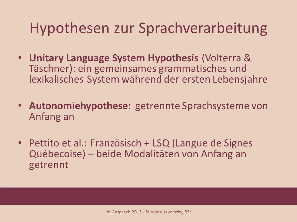 Hypothesen zur Sprachverarbeitung Unitary Language System Hypothesis (Volterra & Täschner): ein gemeinsames grammatisches und lexikalisches System wäh