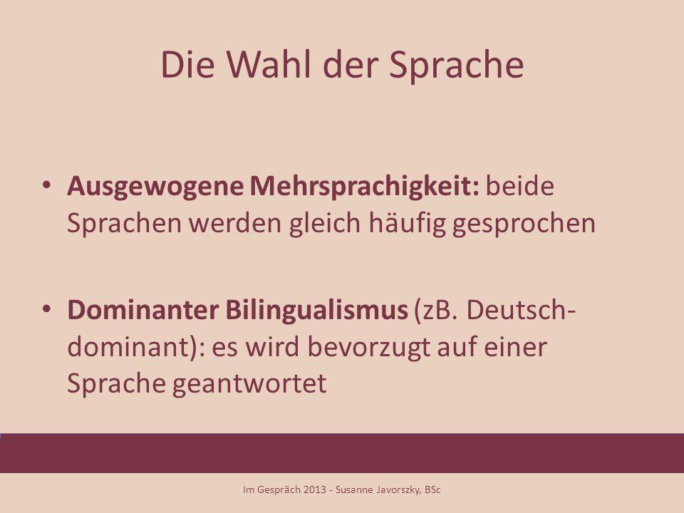 Die Wahl der Sprache Ausgewogene Mehrsprachigkeit: beide Sprachen werden gleich häufig gesprochen Dominanter Bilingualismus (zB. Deutsch- dominant): e