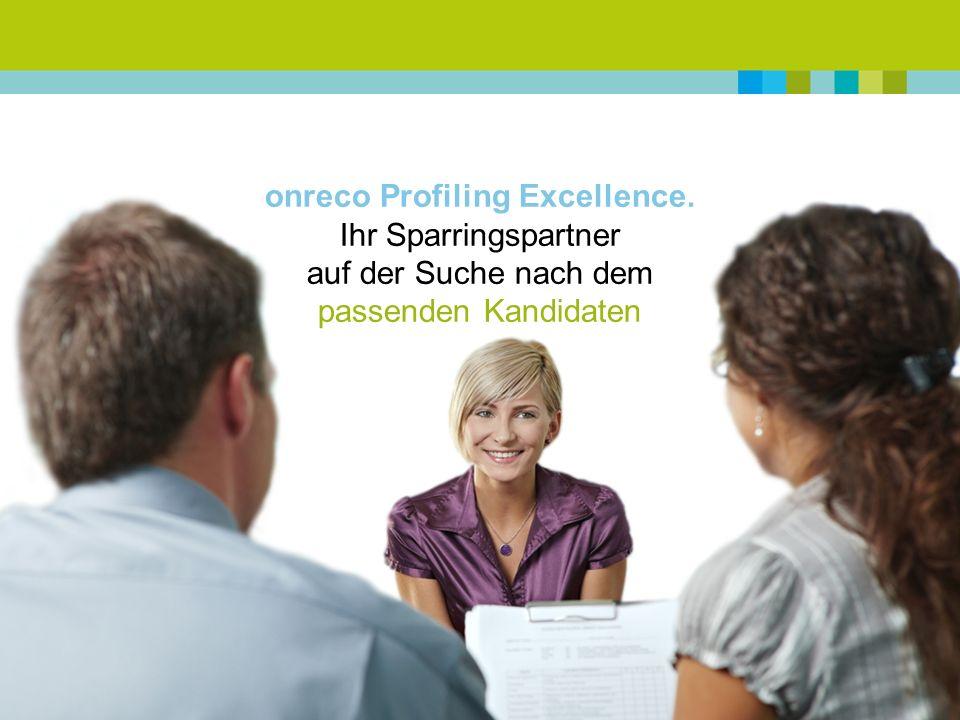 onreco Profiling Excellence. Ihr Sparringspartner auf der Suche nach dem passenden Kandidaten