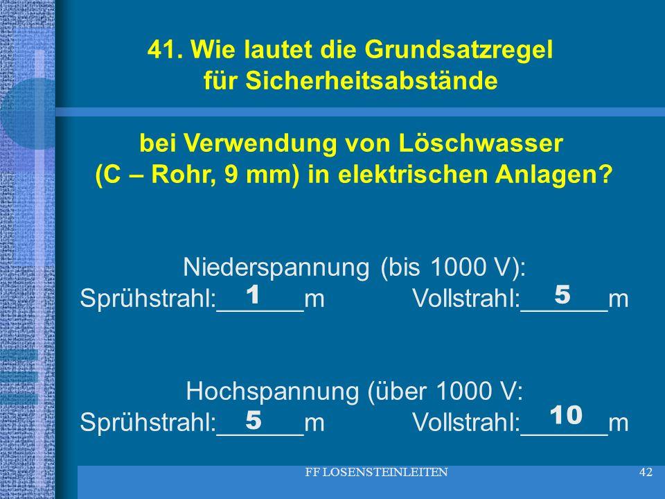 FF LOSENSTEINLEITEN42 41. Wie lautet die Grundsatzregel für Sicherheitsabstände bei Verwendung von Löschwasser (C – Rohr, 9 mm) in elektrischen Anlage