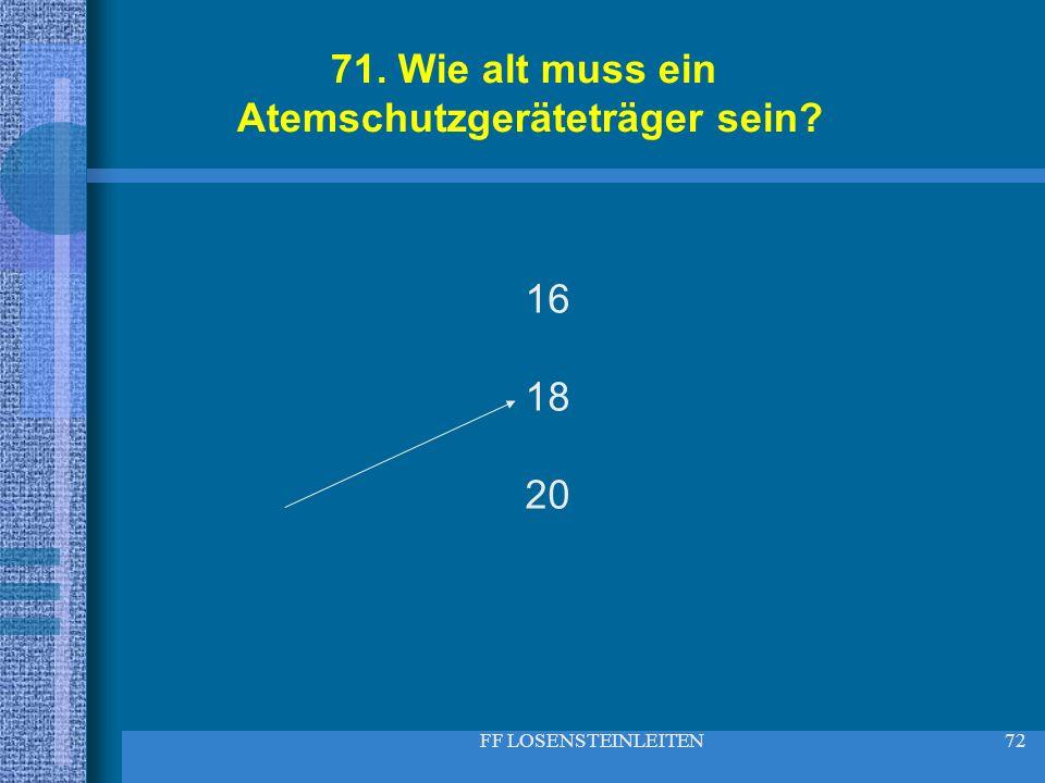 FF LOSENSTEINLEITEN72 71. Wie alt muss ein Atemschutzgeräteträger sein? 16 18 20