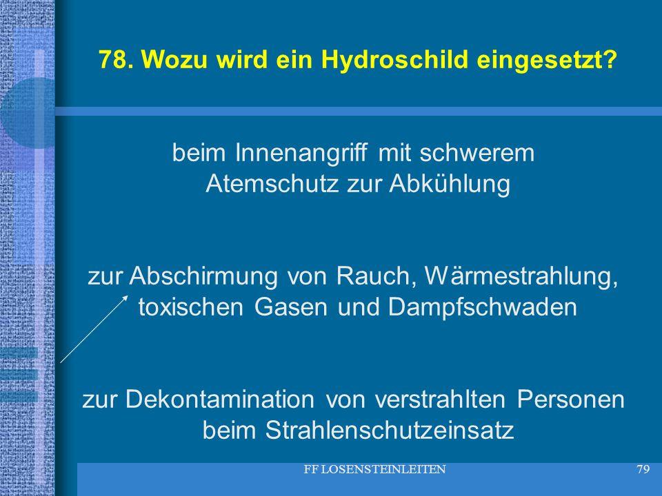 FF LOSENSTEINLEITEN79 78. Wozu wird ein Hydroschild eingesetzt? beim Innenangriff mit schwerem Atemschutz zur Abkühlung zur Abschirmung von Rauch, Wär