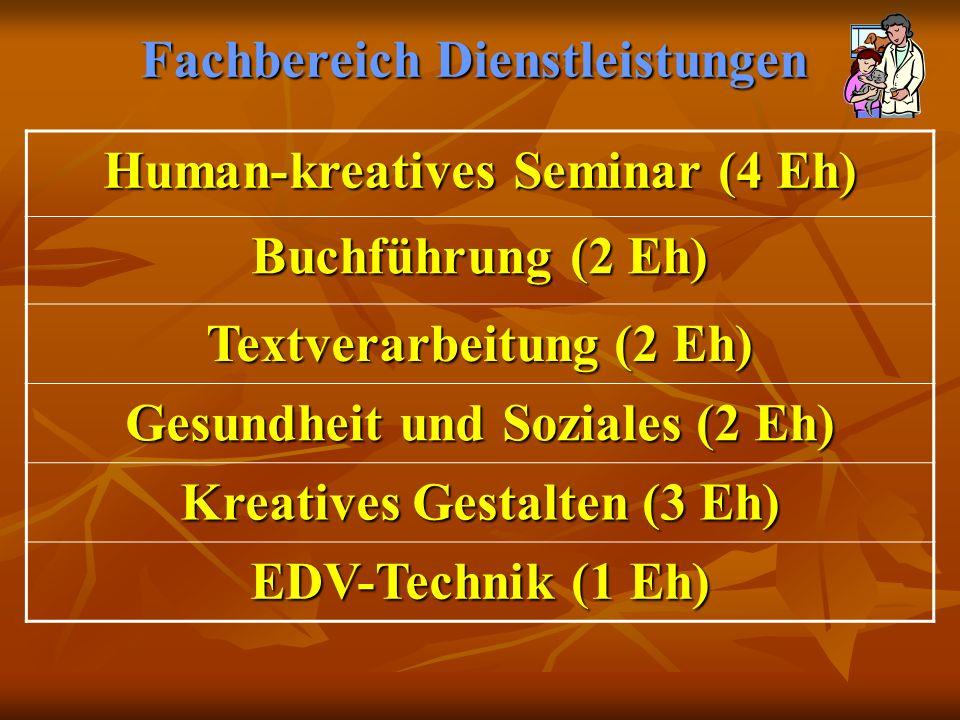 Fachbereich Dienstleistungen Human-kreatives Seminar (4 Eh) Buchführung (2 Eh) Textverarbeitung (2 Eh) Gesundheit und Soziales (2 Eh) Kreatives Gestal