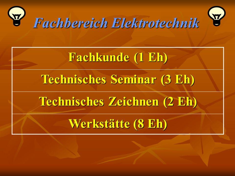 Fachbereich Elektrotechnik Fachkunde (1 Eh) Technisches Seminar (3 Eh) Technisches Zeichnen (2 Eh) Werkstätte (8 Eh)