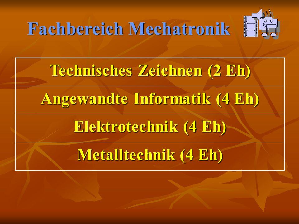 Fachbereich Mechatronik Technisches Zeichnen (2 Eh) Angewandte Informatik (4 Eh) Elektrotechnik (4 Eh) Metalltechnik (4 Eh)