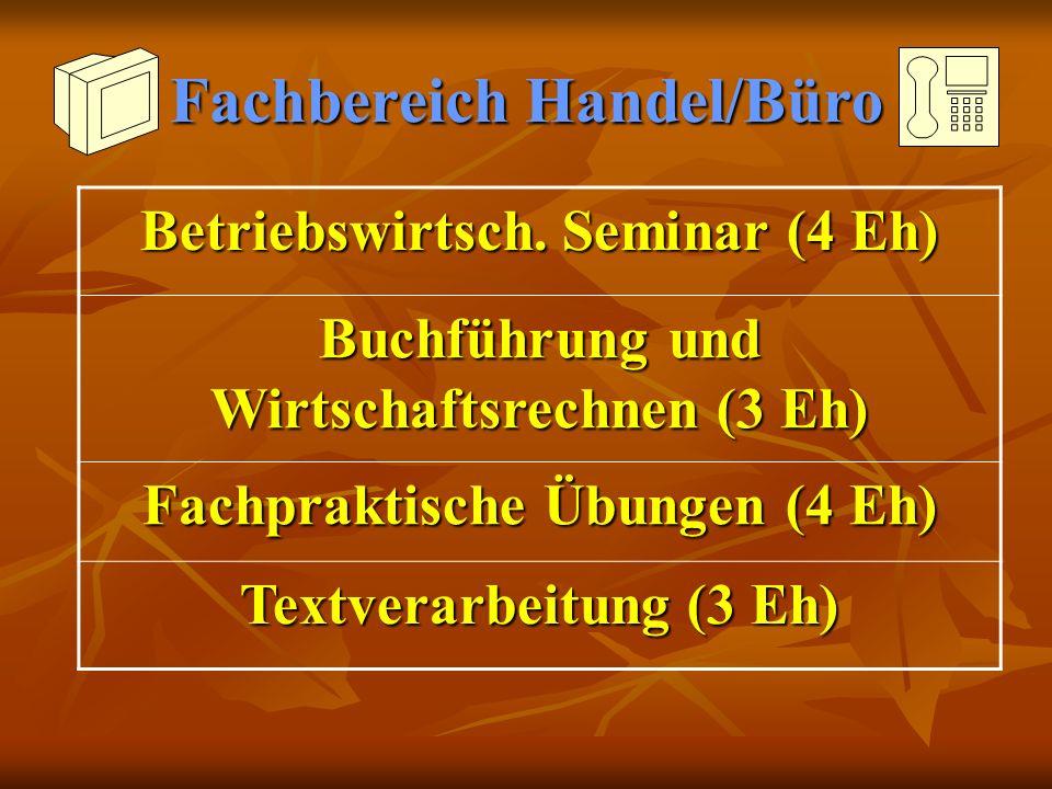 Fachbereich Handel/Büro Betriebswirtsch. Seminar (4 Eh) Buchführung und Wirtschaftsrechnen (3 Eh) Fachpraktische Übungen (4 Eh) Textverarbeitung (3 Eh