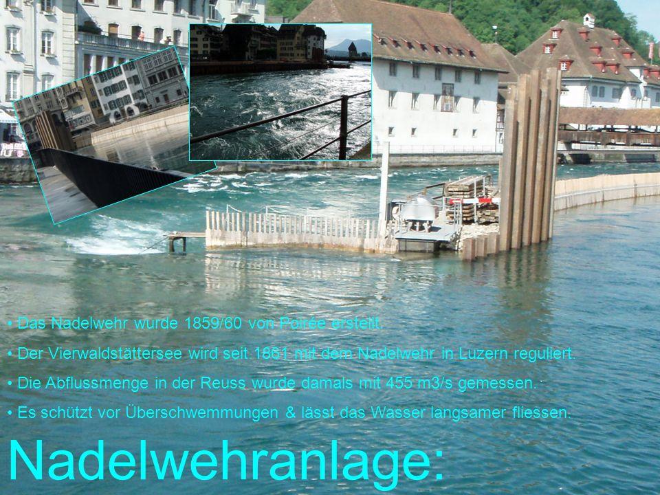 Nadelwehranlage: Das Nadelwehr wurde 1859/60 von Poirée erstellt. Der Vierwaldstättersee wird seit 1861 mit dem Nadelwehr in Luzern reguliert. Die Abf