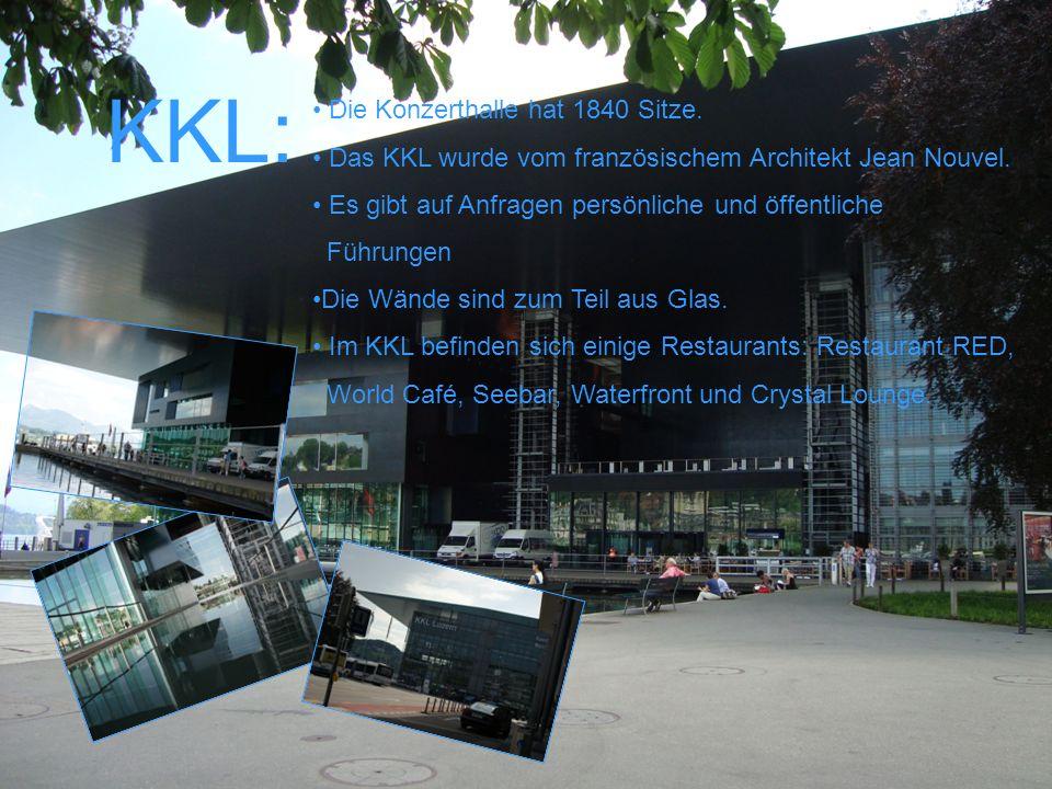 KKL: Die Konzerthalle hat 1840 Sitze. Das KKL wurde vom französischem Architekt Jean Nouvel. Es gibt auf Anfragen persönliche und öffentliche Führunge