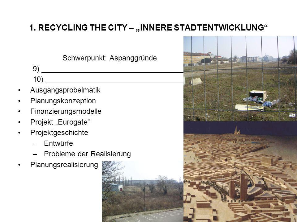 1. RECYCLING THE CITY – INNERE STADTENTWICKLUNG Schwerpunkt: Aspanggründe 9) 10) Ausgangsprobelmatik Planungskonzeption Finanzierungsmodelle Projekt E