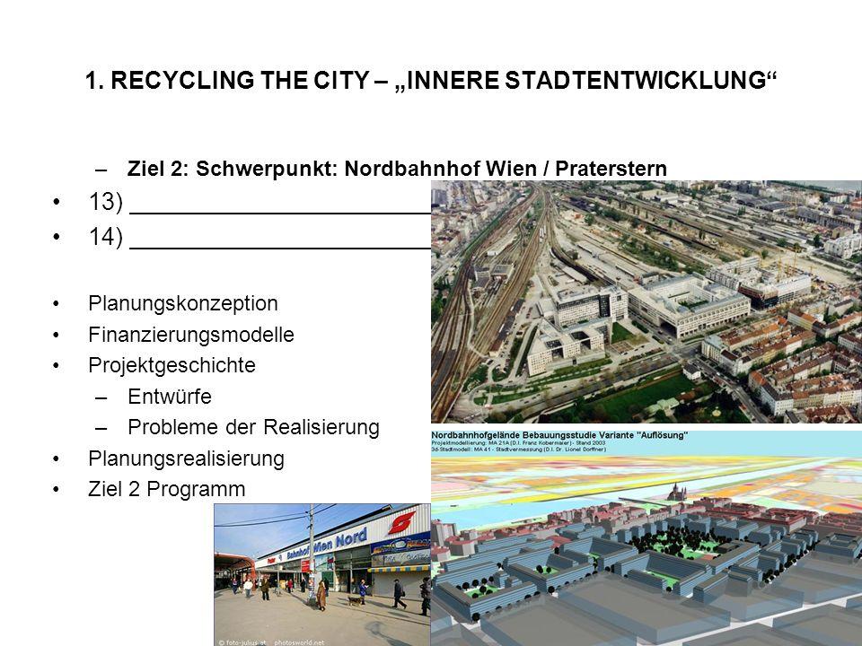 1. RECYCLING THE CITY – INNERE STADTENTWICKLUNG –Ziel 2: Schwerpunkt: Nordbahnhof Wien / Praterstern 13) 14) Planungskonzeption Finanzierungsmodelle P