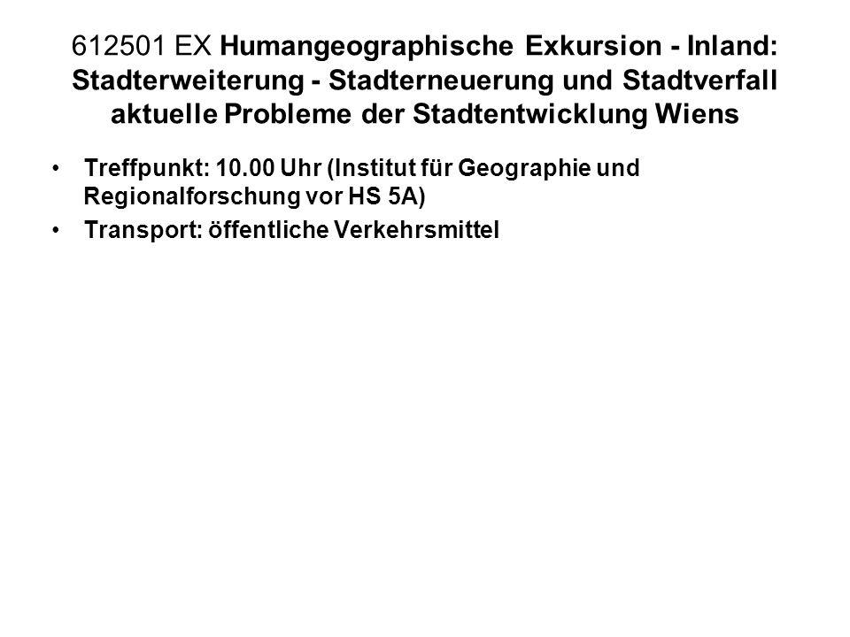 612501 EX Humangeographische Exkursion - Inland: Stadterweiterung - Stadterneuerung und Stadtverfall aktuelle Probleme der Stadtentwicklung Wiens Tref