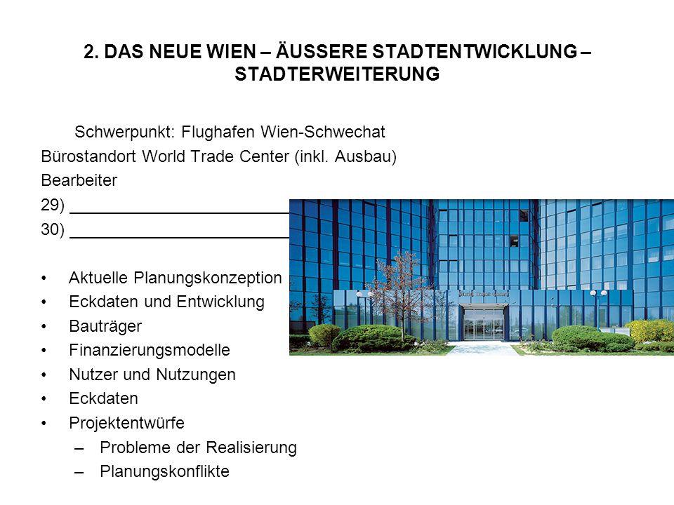 2. DAS NEUE WIEN – ÄUSSERE STADTENTWICKLUNG – STADTERWEITERUNG Schwerpunkt: Flughafen Wien-Schwechat Bürostandort World Trade Center (inkl. Ausbau) Be