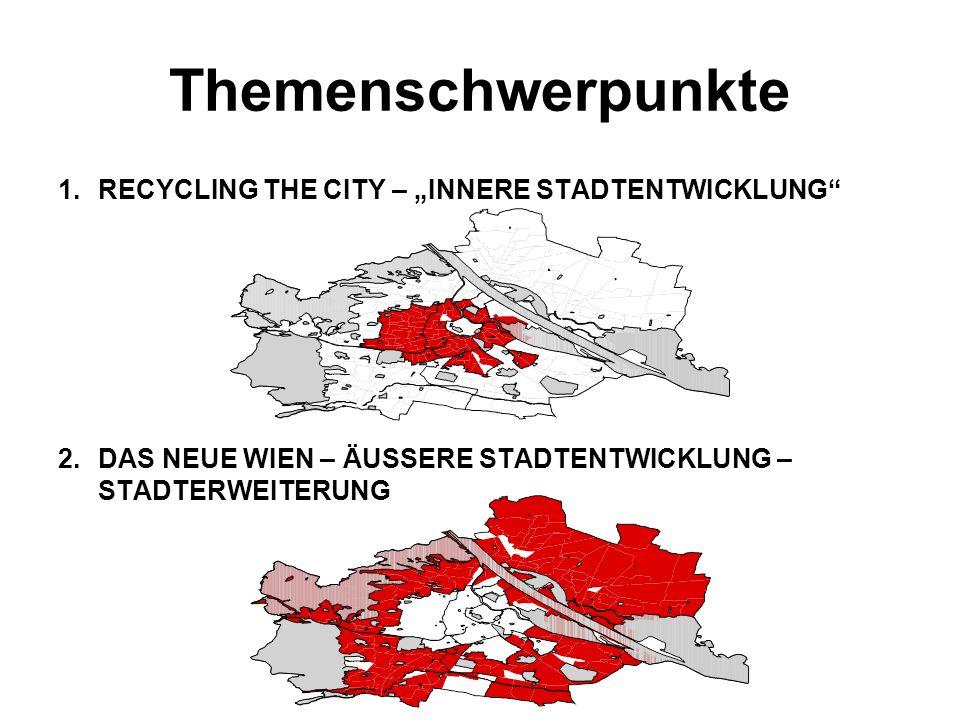 Themenschwerpunkte 1.RECYCLING THE CITY – INNERE STADTENTWICKLUNG 2.DAS NEUE WIEN – ÄUSSERE STADTENTWICKLUNG – STADTERWEITERUNG