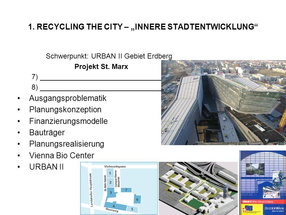 1. RECYCLING THE CITY – INNERE STADTENTWICKLUNG Schwerpunkt: URBAN II Gebiet Erdberg Projekt St. Marx 7) 8) Ausgangsproblematik Planungskonzeption Fin