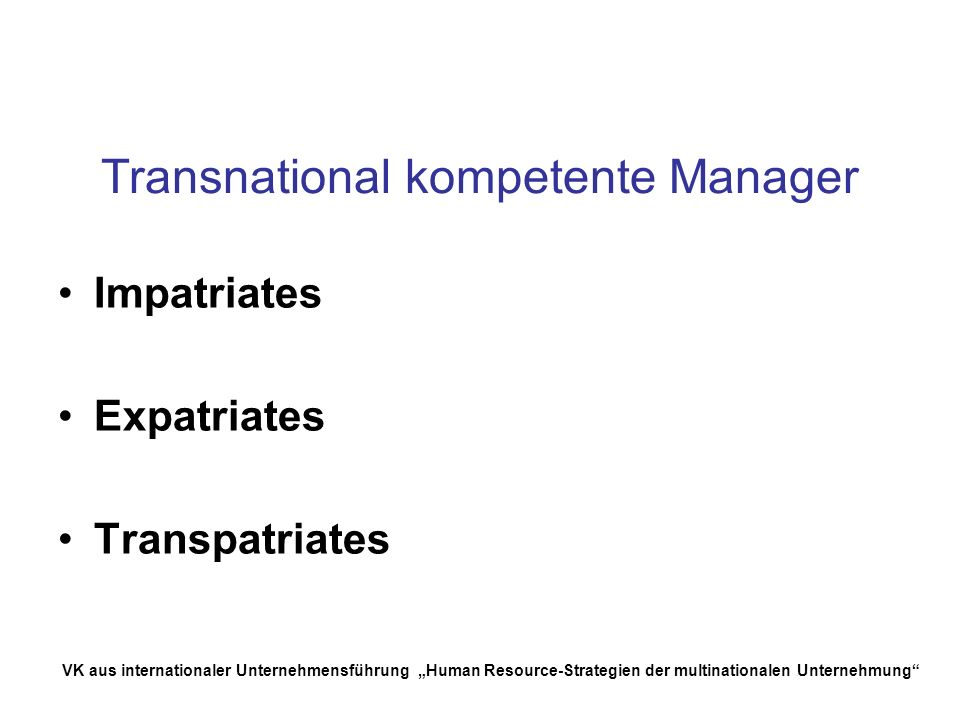 VK aus internationaler Unternehmensführung Human Resource-Strategien der multinationalen Unternehmung Transnational kompetente Manager Impatriates Exp