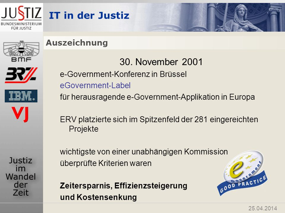 IT in der Justiz 25.04.2014 Auszeichnung 30. November 2001 e-Government-Konferenz in Brüssel eGovernment-Label für herausragende e-Government-Applikat