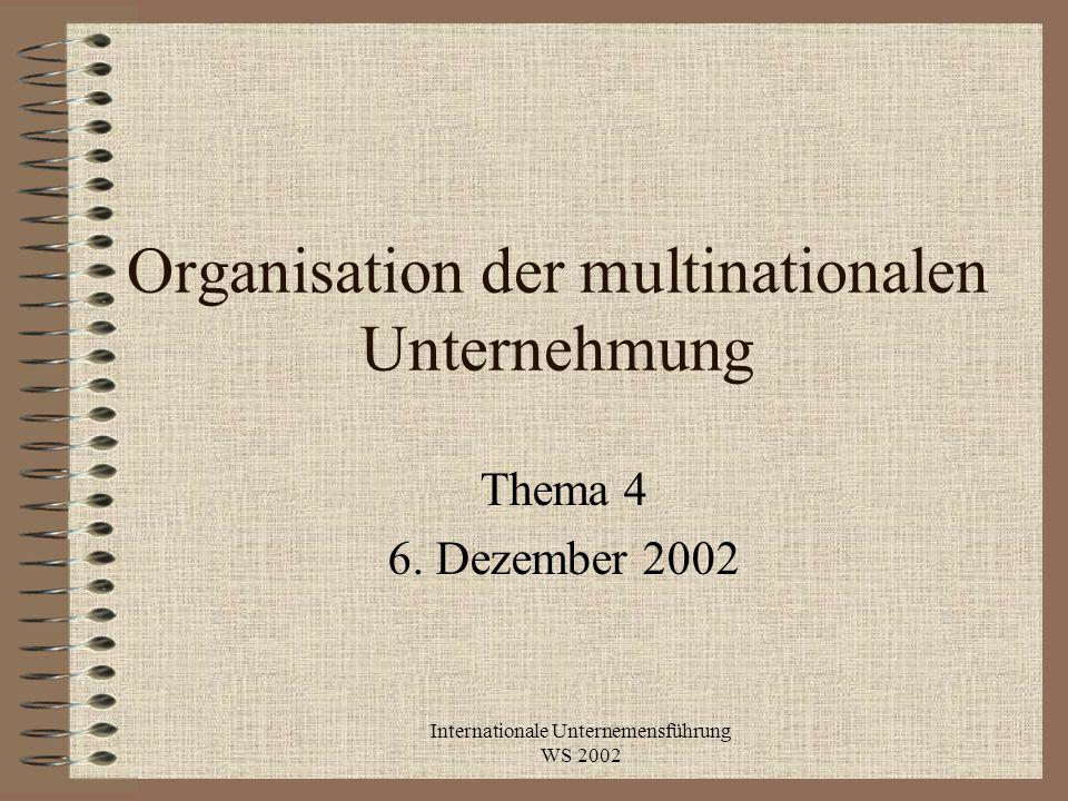 Internationale Unternemensführung WS 2002 Organisation der multinationalen Unternehmung Thema 4 6. Dezember 2002