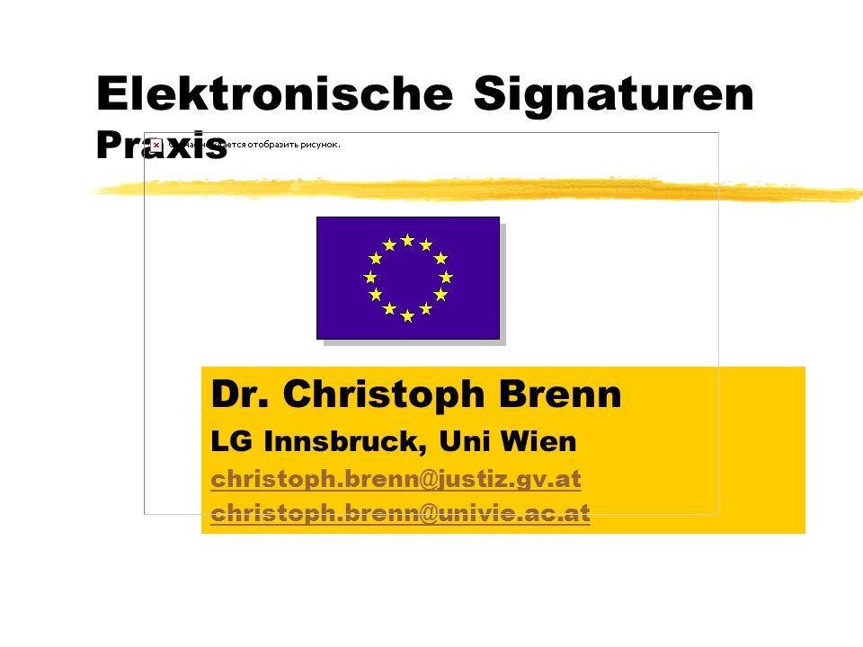 Elektronische Signaturen Praxis Dr. Christoph Brenn LG Innsbruck, Uni Wien christoph.brenn@justiz.gv.at christoph.brenn@univie.ac.at