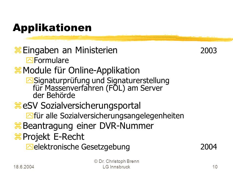 18.6.2004 © Dr. Christoph Brenn LG Innsbruck10 Applikationen zEingaben an Ministerien 2003 yFormulare zModule für Online-Applikation ySignaturprüfung