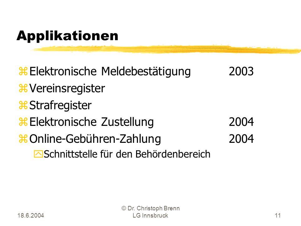 18.6.2004 © Dr. Christoph Brenn LG Innsbruck11 Applikationen zElektronische Meldebestätigung2003 zVereinsregister zStrafregister zElektronische Zustel