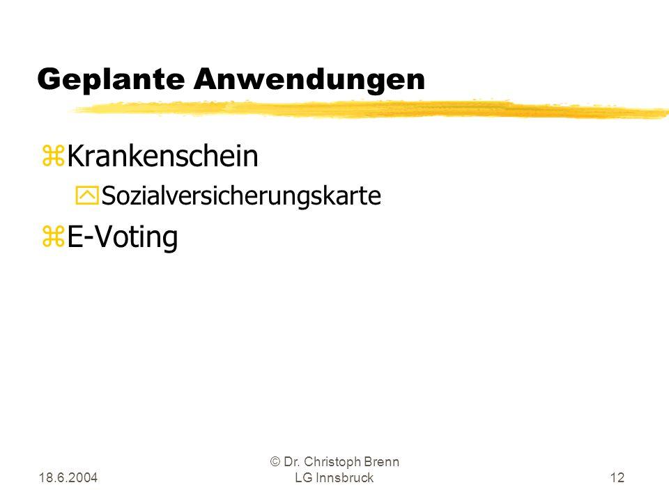 18.6.2004 © Dr. Christoph Brenn LG Innsbruck12 Geplante Anwendungen zKrankenschein ySozialversicherungskarte zE-Voting