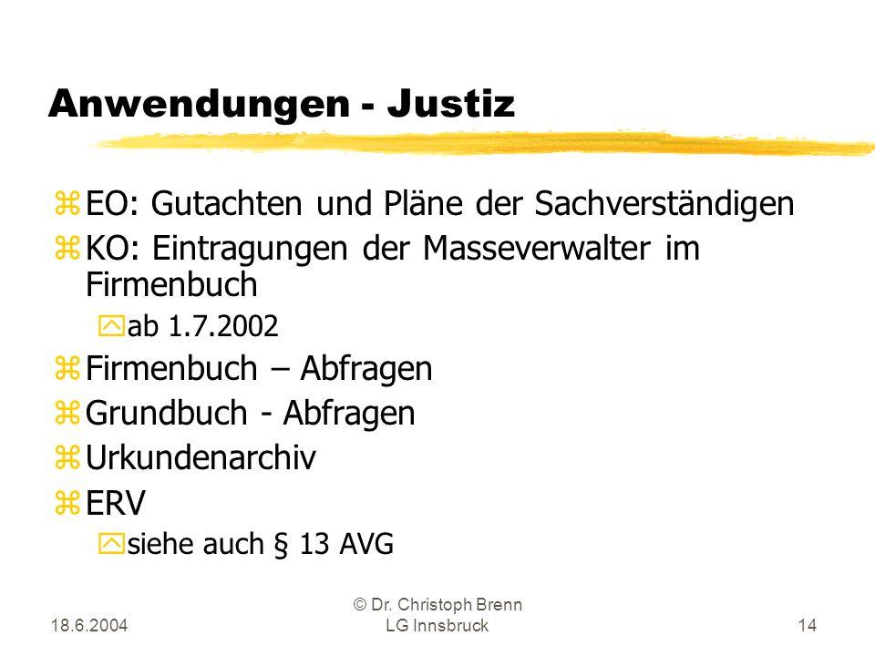 18.6.2004 © Dr. Christoph Brenn LG Innsbruck14 Anwendungen - Justiz zEO: Gutachten und Pläne der Sachverständigen zKO: Eintragungen der Masseverwalter