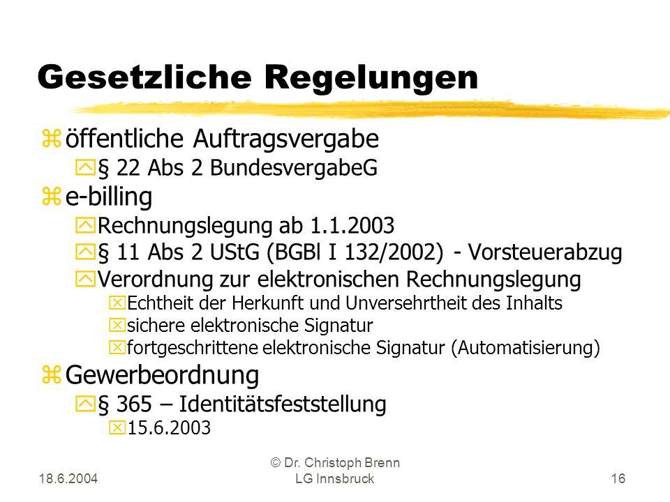 18.6.2004 © Dr. Christoph Brenn LG Innsbruck16 Gesetzliche Regelungen zöffentliche Auftragsvergabe y§ 22 Abs 2 BundesvergabeG ze-billing yRechnungsleg