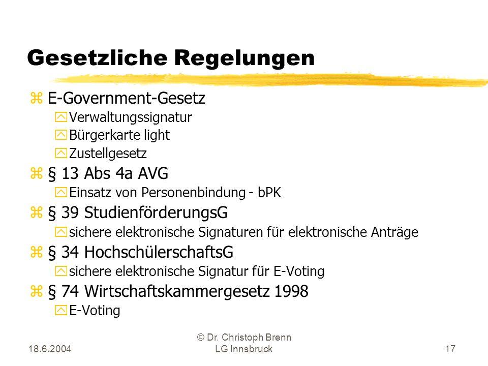 18.6.2004 © Dr. Christoph Brenn LG Innsbruck17 Gesetzliche Regelungen zE-Government-Gesetz yVerwaltungssignatur yBürgerkarte light yZustellgesetz z§ 1