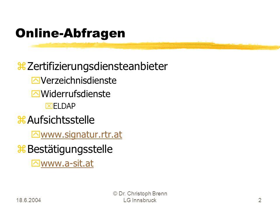 18.6.2004 © Dr. Christoph Brenn LG Innsbruck2 Online-Abfragen zZertifizierungsdiensteanbieter yVerzeichnisdienste yWiderrufsdienste xELDAP zAufsichtss