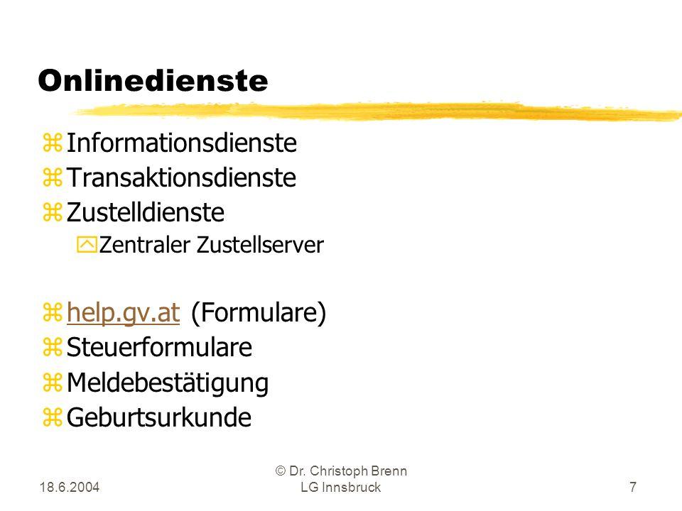 18.6.2004 © Dr. Christoph Brenn LG Innsbruck7 Onlinedienste zInformationsdienste zTransaktionsdienste zZustelldienste yZentraler Zustellserver zhelp.g