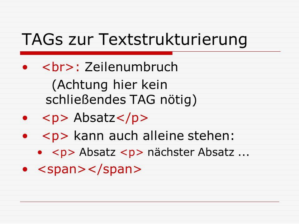 TAGs zur Textstrukturierung : Zeilenumbruch (Achtung hier kein schließendes TAG nötig) Absatz kann auch alleine stehen: Absatz nächster Absatz...