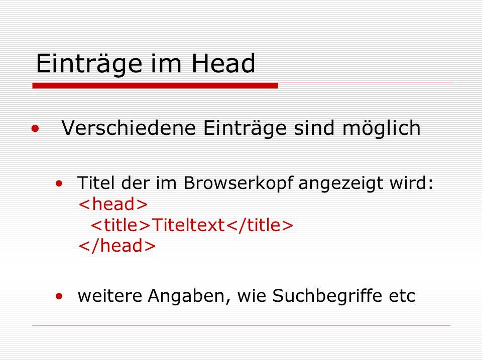 Einträge im Head Verschiedene Einträge sind möglich Titel der im Browserkopf angezeigt wird: Titeltext weitere Angaben, wie Suchbegriffe etc