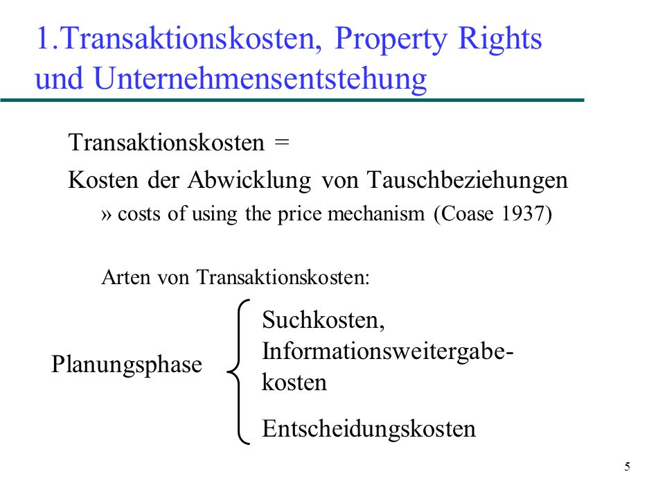 5 1.Transaktionskosten, Property Rights und Unternehmensentstehung Transaktionskosten = Kosten der Abwicklung von Tauschbeziehungen »costs of using th