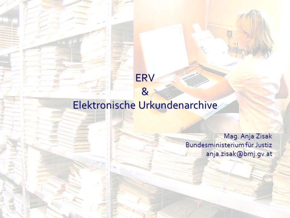 Mag. Anja Zisak Bundesministerium für Justiz anja.zisak@bmj.gv.at ERV & Elektronische Urkundenarchive