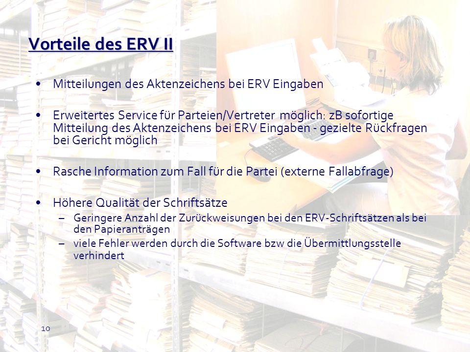 10 Vorteile des ERV II Mitteilungen des Aktenzeichens bei ERV Eingaben Erweitertes Service für Parteien/Vertreter möglich: zB sofortige Mitteilung des