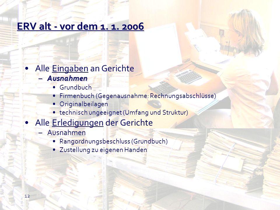 12 ERV alt - vor dem 1. 1. 2006 Alle Eingaben an Gerichte –Ausnahmen Grundbuch Firmenbuch (Gegenausnahme: Rechnungsabschlüsse) Originalbeilagen techni