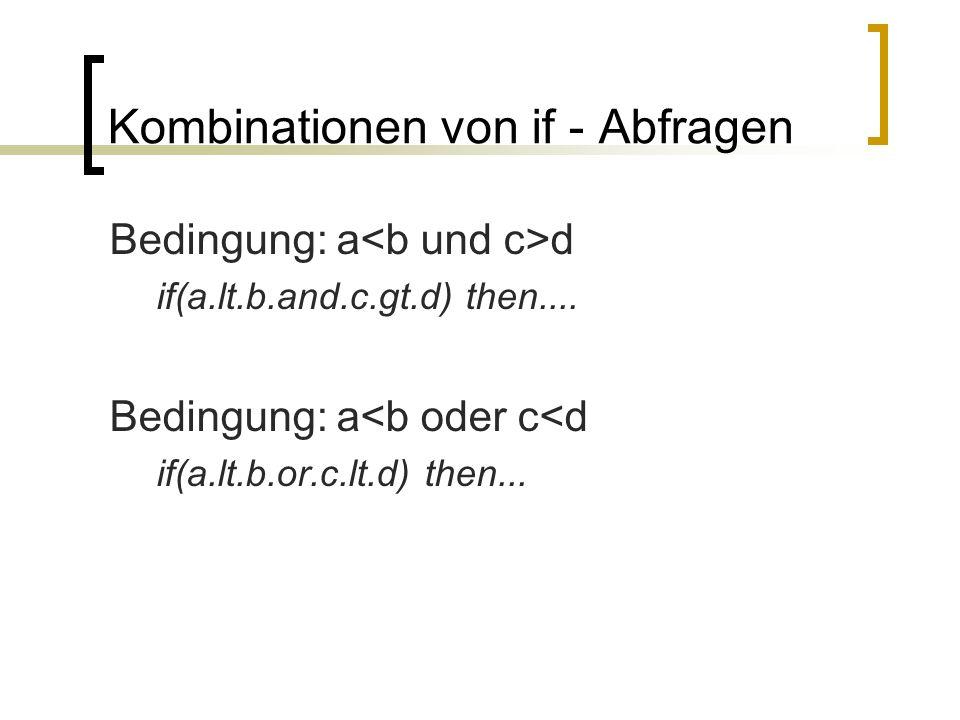 Kombinationen von if - Abfragen Bedingung: a d if(a.lt.b.and.c.gt.d) then.... Bedingung: a<b oder c<d if(a.lt.b.or.c.lt.d) then...