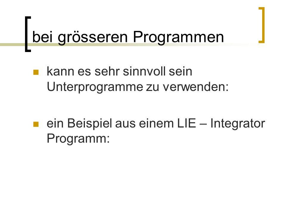 bei grösseren Programmen kann es sehr sinnvoll sein Unterprogramme zu verwenden: ein Beispiel aus einem LIE – Integrator Programm: