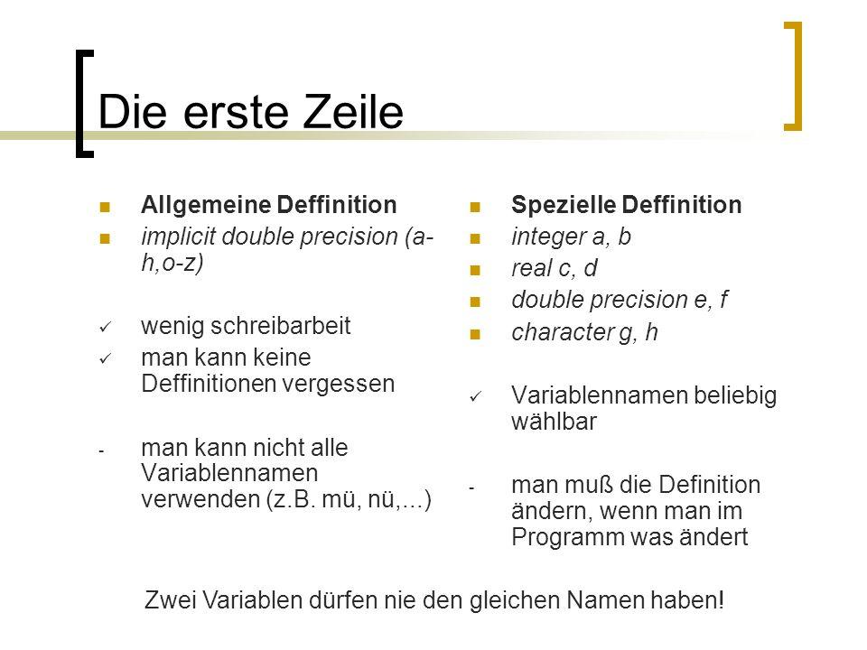 Die erste Zeile Allgemeine Deffinition implicit double precision (a- h,o-z) wenig schreibarbeit man kann keine Deffinitionen vergessen - man kann nich