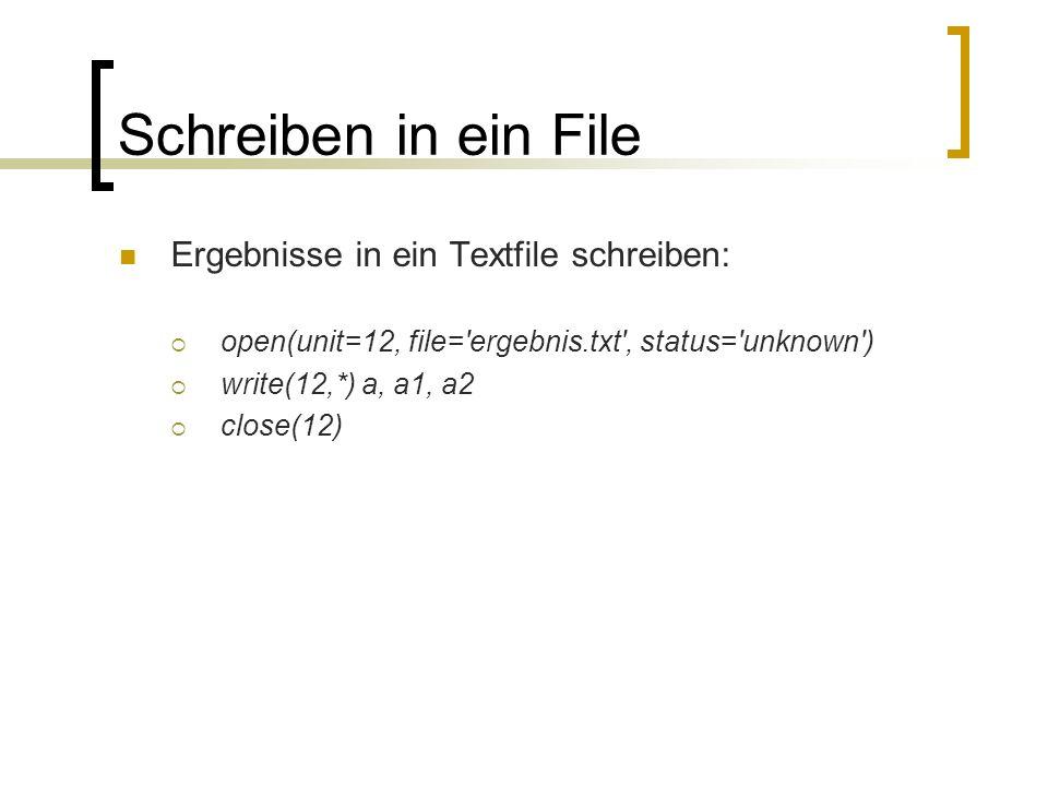 Schreiben in ein File Ergebnisse in ein Textfile schreiben: open(unit=12, file='ergebnis.txt', status='unknown') write(12,*) a, a1, a2 close(12)