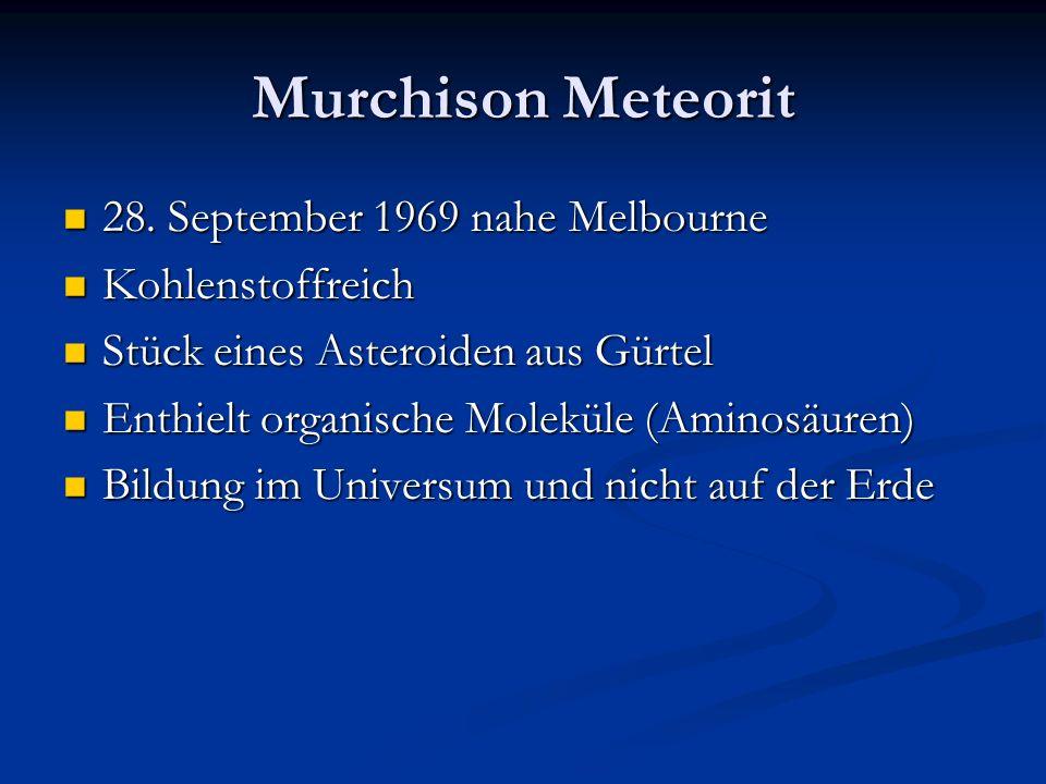 Murchison Meteorit 28. September 1969 nahe Melbourne 28. September 1969 nahe Melbourne Kohlenstoffreich Kohlenstoffreich Stück eines Asteroiden aus Gü