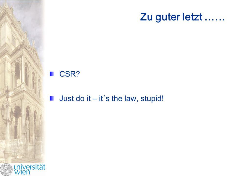 Zu guter letzt …… CSR? Just do it – it´s the law, stupid!