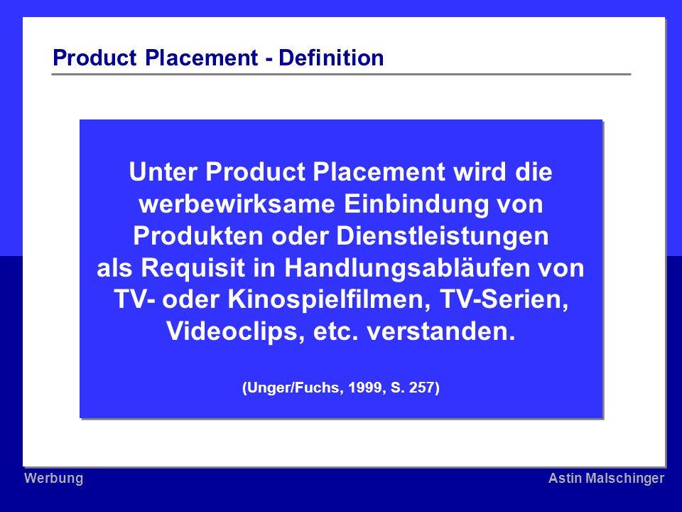 WerbungAstin Malschinger WerbungAstin Malschinger Unter Product Placement wird die werbewirksame Einbindung von Produkten oder Dienstleistungen als Re