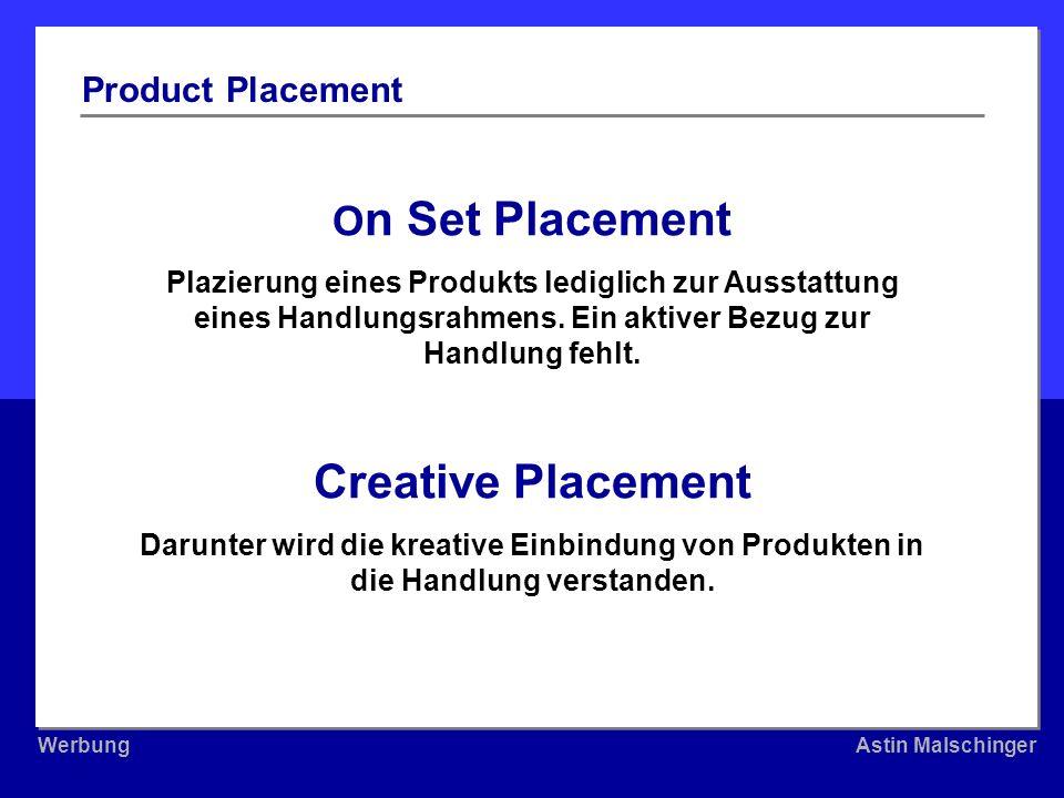 WerbungAstin Malschinger WerbungAstin Malschinger O n Set Placement Plazierung eines Produkts lediglich zur Ausstattung eines Handlungsrahmens. Ein ak