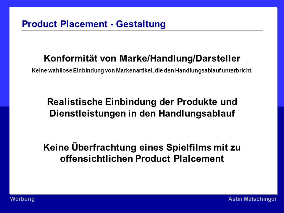 WerbungAstin Malschinger WerbungAstin Malschinger Konformität von Marke/Handlung/Darsteller Keine wahllose Einbindung von Markenartikel, die den Handl
